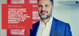 ETUC General Secretary Luca Visentini saying: Europe cannot afford another recession so leaders must act quickly to restore confidence and demand to the economy